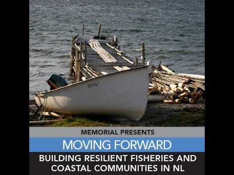 "Memorial Presents ""Moving Forward: Building Resilient Fisheries and Coastal Communities in NL"""