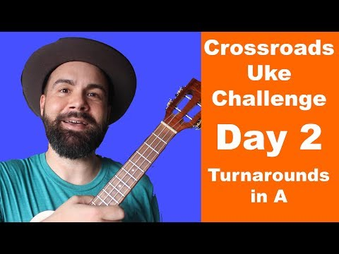 #CrossroadsUkeChallenge - Day 2 - Turnarounds in A