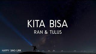 RAN & Tulus - Kita Bisa (Lirik)