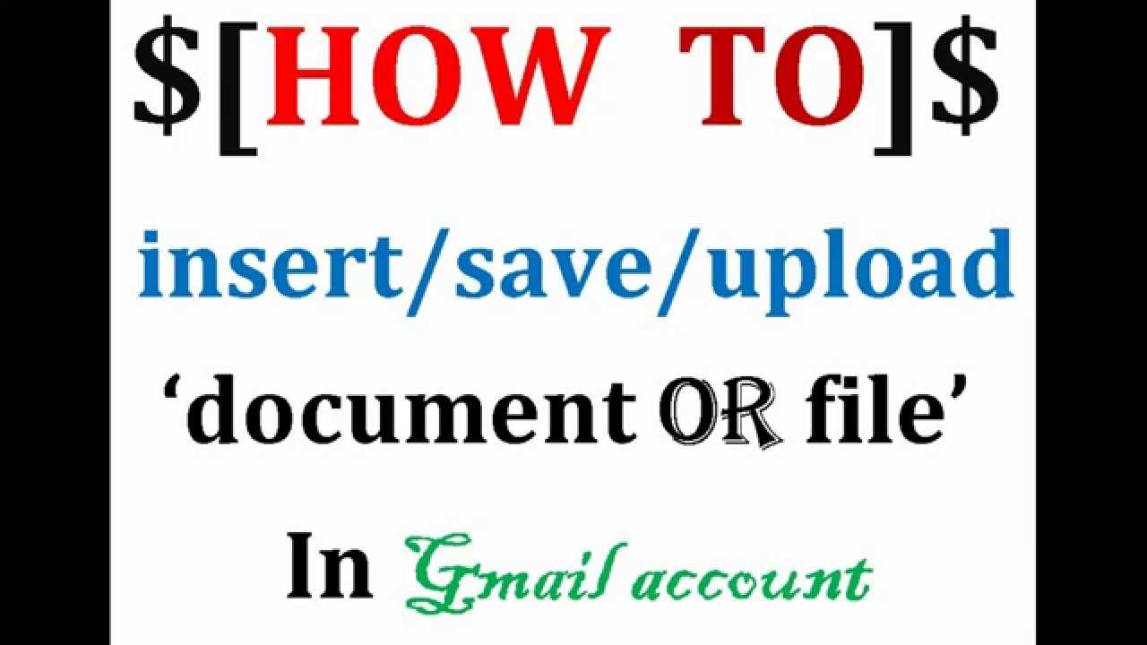 how to insert  save  upload document  file in gmail account