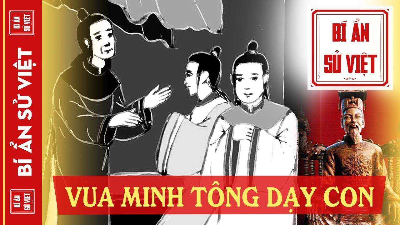 Cách Vua Trần Minh Tông Dạy Con, Dùng Người, Đối Nhân Xử Thế Khiến Thiên Hạ Nể Phục   BÍ ẨN SỬ VIỆT