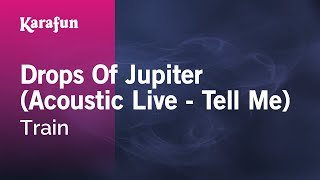 Karaoke Drops Of Jupiter (Acoustic Live - Tell Me) - Train *