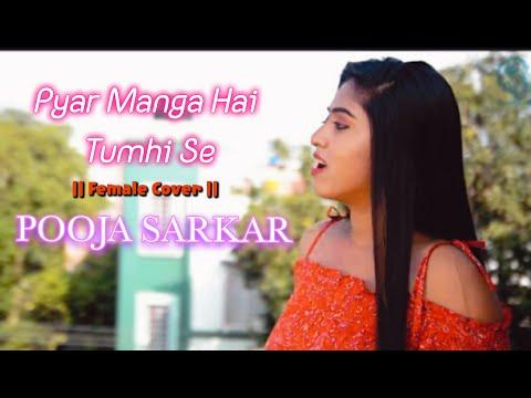PYAAR MANGA HAI TUMHI SE || Female Cover By Pooja Sarkar ||