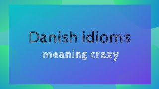 """A Taste of Danish Idioms - 4 ways to say """"crazy"""" in Danish"""