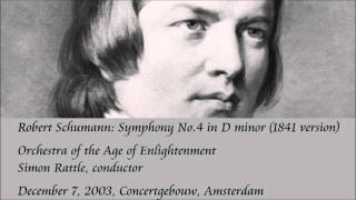 Schumann: Symphony No.4 in D minor (1841 version) - Rattle / Orchestra of the Age of Enlightenment