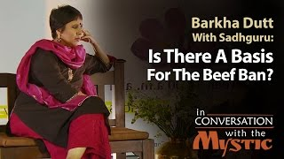 Is There A Basis For The Beef Ban? - Barkha Dutt with Sadhguru