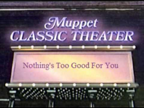 Muppet Classic Theater - Nothing's Too Good For You
