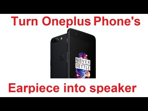 Turn Your OnePlus Phone's Front Earpiece into a Speaker (OxygenOS) Oneplus 3/3T/5