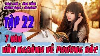 Truyện Ngôn Tình Audio - Bẩy Năm Vẫn Ngoảnh Về Phương Bắc - Tập 22 - Âm Tần