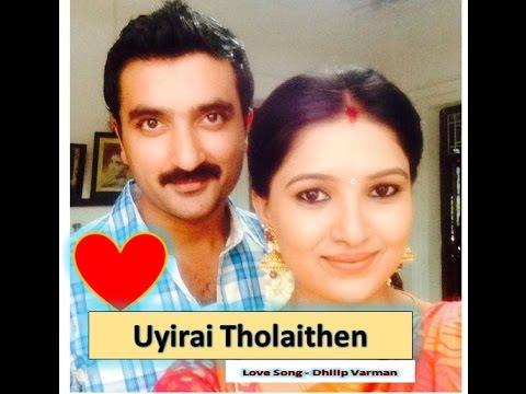 Uyirai Tholaithen Adhu Unnilthaano  by- Dhilip Varman
