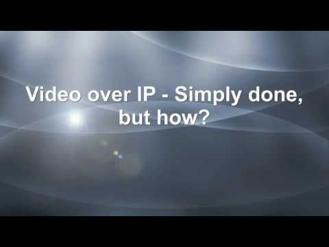 (1) VideoIP Network components! Video over IP - Simply done, but how?