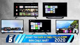 Top 5 smart tivi dưới 10 triệu bán chạy nhất Điện máy XANH 2020