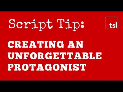 Script Tip: Creating An Unforgettable Protagonist