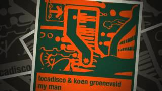 Tocadisco & Koen Groeneveld - My Man - Original Mix