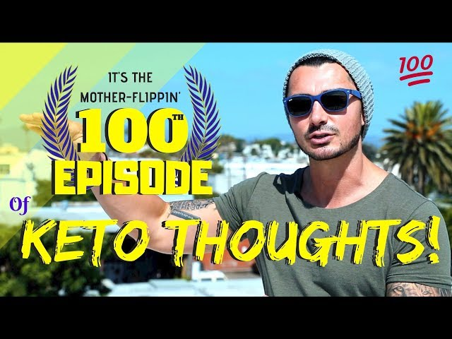 It's the Mother-Flipin' 100th Episode of Keto Thoughts!
