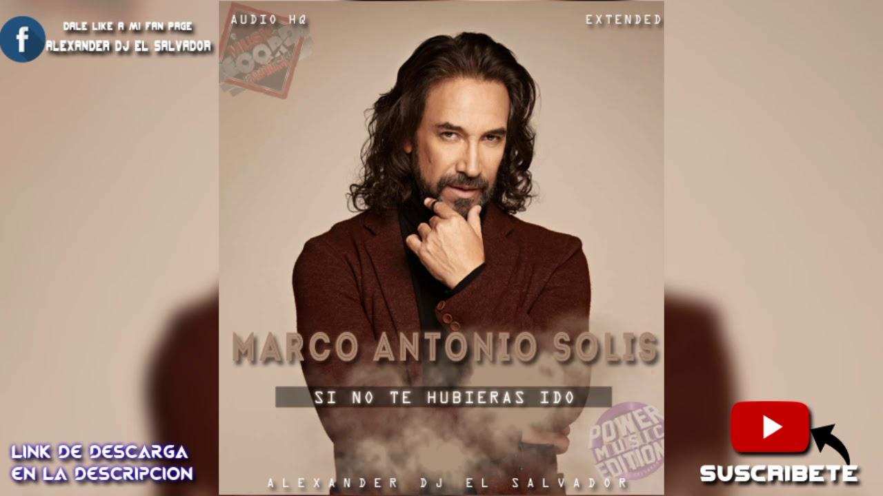 Marco Antonio Solis Si No Te Hubieras Ido Extended Alexander Dj El Salvador Youtube