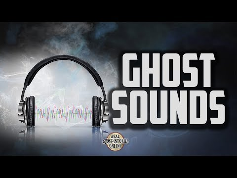 Ghost Sounds | Ghost Stories, Paranormal, Supernatural, Hauntings, Horror