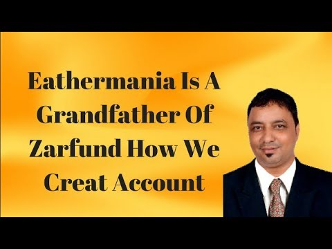 Eathermania is a Grandfather of Zarfund how we creat acount
