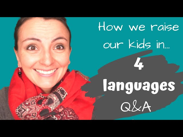 Questions about how we raise our kids in FOUR LANGUAGES