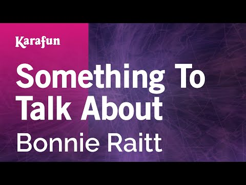 Karaoke Something To Talk About - Bonnie Raitt *