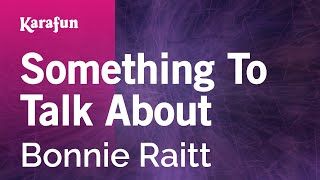 Video Karaoke Something To Talk About - Bonnie Raitt * download MP3, 3GP, MP4, WEBM, AVI, FLV Agustus 2018