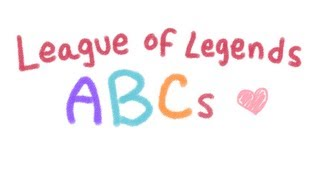 Repeat youtube video League of Legends ABCs ♥