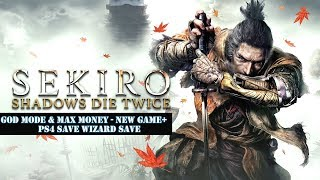 [PS4] Sekiro: Shadows Die Twice - God Mode & Max Money - New Game+ | PS4 Save Wizard