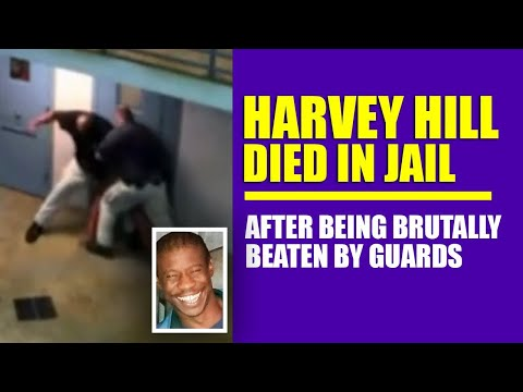 Harvey Hill Died in Jail After Being Brutally Beaten by Guards