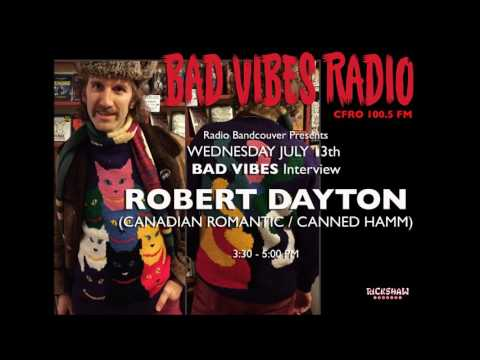 ROBERT DAYTON (Canadian Romantic/Canned Hamm) BAD VIBES RADIO CFRO 100.5 FM - Full Interview