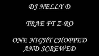 trae ft z ro one night chopped and screwed