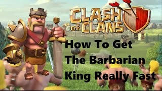 Clash Of Clans How To Get The Barbarian King Fast