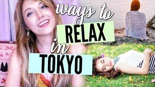5 WAYS TO RELAX & UNWIND IN TOKYO, JAPAN