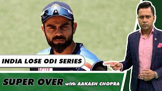 INDIA OUTPLAYED by AUSSIES - CRASH out of ODI Series | Super Over with Aakash Chopra