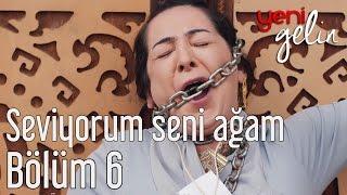 Yeni Gelin 6. Bölüm - Seviyorum Seni Ağam.mp3
