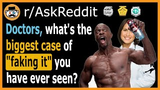 "Doctors of Reddit, what's the biggest case of ""faking it"" you've ever seen? - (r/AskReddit)"
