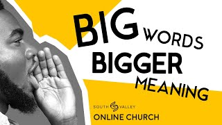 Big Words-Bigger Meaning  -  5-17-20  (ONLINE CHURCH)