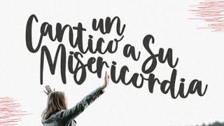 Un cantico a Su misericordia - Iglesia La Gloria De Dios Internacional