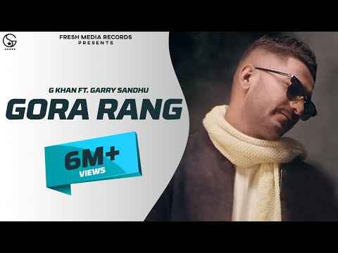 G Khan ft Garry Sandhu | Gora Rang (Full...