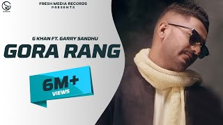 G Khan ft Garry Sandhu | Gora Rang (Full Video) | Latest Punjabi Song 2018