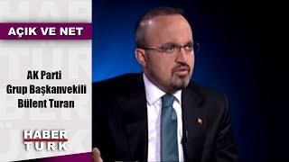 Açık ve Net - 26 Temmuz 2018 (AK Parti Grup Başkanvekili Bülent Turan)