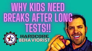 Hardcore Behaviorist | Why Kids need breaks after LONG Tests!
