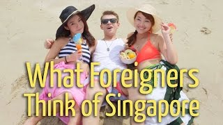What Foreigners Think of Singapore (Ft. Eugena Bey, Stas Madorski, Jaze Phua and James Fong)