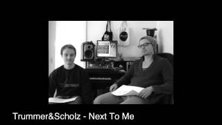 Trummer&Scholz - Next To Me