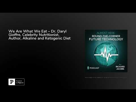 we-are-what-we-eat-–-dr.-daryl-gioffre,-celebrity-nutritionist,-author,-alkaline-and-ketogenic-di...