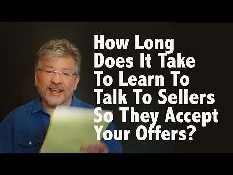 How Long Does it Take to Learn to Talk to Sellers So They Accept Your Offer?