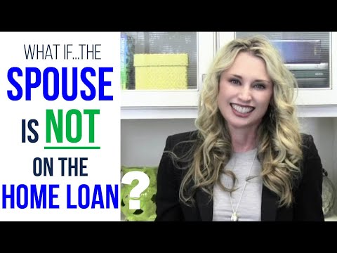Spouse Is NOT On The Home Loan?