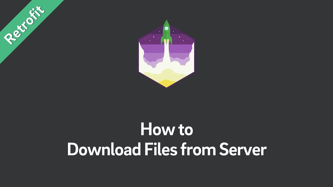 Retrofit 2 — How to Download Files from Server