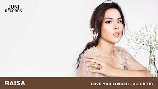 Video Raisa - Love You Longer (Acoustic) (Official Audio) download MP3, 3GP, MP4, WEBM, AVI, FLV Juli 2018
