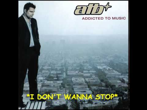 ATB - I Don't Wanna Stop - HQ