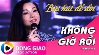 KHÔNG GIỜ RỒI - HOÀNG CHÂU | BÀI HÁT ĐỂ ĐỜI | OFFICIAL MUSIC VIDEO 4K